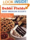 Debbi Fields' Great American Desserts: 100 Mouthwatering Easy-to-Prepare Recipes