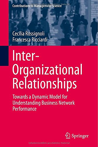 Inter-Organizational Relationships: Towards a Dynamic Model for Understanding Business Network Performance (Contributions to Management Science) PDF