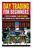 img - for Day Trading for Beginners: 7 Steps to Earning $2,000 per Month Day Trading in Less than 20 Hours a Week! (Day Trading - Day Trading for Beginners - ... Options - Options Trading - Stock Trading) book / textbook / text book
