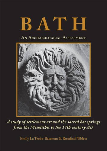 Bath: An Archaeological Assessment: A Study of Settlement Around the Sacred Hot Springs from the Mesolithic to the 17th Century Ad