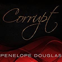 Corrupt Audiobook by Penelope Douglas Narrated by Tatiana Sokolov, Jeremy York