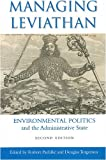 Managing Leviathan: Environmental Politics And the Administrative State