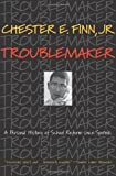 img - for Troublemaker: A Personal History of School Reform since Sputnik by Chester E. Finn Jr. (2008-02-24) book / textbook / text book