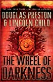 Douglas Preston The Wheel of Darkness: An Agent Pendergast Novel