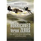 Hurricanes Versus Zeros: Air Battles Over Singapore, Sumatra and Javaby Terence Kelly