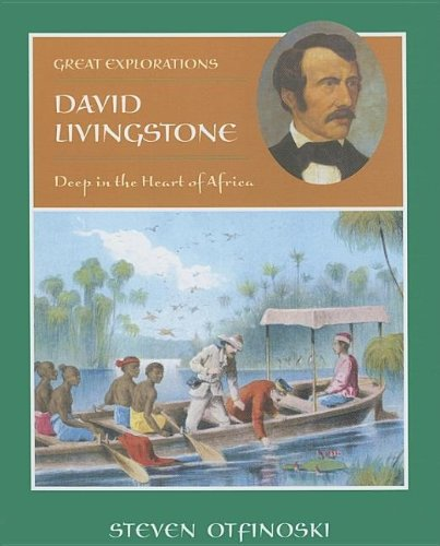 David Livingstone: Deep in the Heart of Africa (Great Explorations)