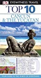 img - for DK Eyewitness Top 10 Travel Guide: Cancun & Yucatan book / textbook / text book