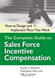 img - for The Complete Guide to Sales Force Incentive Compensation: How to Design and Implement Plans That Work by Zoltners, Andris A., Sinha, Prabhakant, Lorimer, Sally E. (2006) Hardcover book / textbook / text book