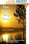 The River Way Home: The Adventures of the Cowboy, the Indian, & the Amazon Queen