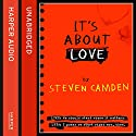 It's About Love Audiobook by Steven Camden Narrated by Steven Camden