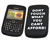 ITALKonline SoftSkin BLACK WHITE DONT TOUCH WHAT YOU CANT AFFORD Super Hydro Silicone Protective Armour/Case/Skin/Cover/Shell for BlackBerry 8520 Curve 9300 3G