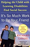 img - for It's So Much Work to Be Your Friend: Helping the Child with Learning Disabilities Find Social Success book / textbook / text book