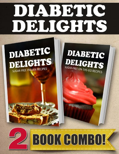 Sugar-Free Italian Recipes and Sugar-Free On-The-Go Recipes: 2 Book Combo (Diabetic Delights)