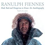 Mad, Bad and Dangerous to Know Ranulph Fiennes