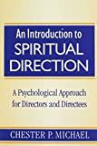 An Introduction to Spiritual Direction: A Psychological Approach for Directors and Directees (0809141744) by Michael, Chester P.