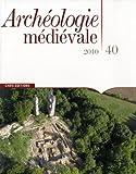 echange, troc Anne-Marie Flambard Héricher, Collectif - Archéologie médiévale, N° 40, 2010 :