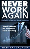Rikhi Raj Sachdev. Never Work Again - Uncle Rich Teaches Stock Investing: Simple Methods to Succeed in Stock Market Investing.