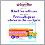 img - for Let's Draw A School Bus With Shapes / Vamos A Dibujar Un Autobus Escolar Usando Figuras (Let's Draw With Shapes) book / textbook / text book
