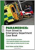 Paramedics: From Street To Emergency Department Case Book (Case Books)