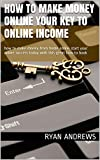 How to make money online your key to online income: how to make money from home online start your online success today with this great how to book