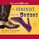 The Feminist and the Cowboy: An Unlikely Love Story Audiobook by Alisa Valdes-Rodriguez Narrated by Celeste Ciulla