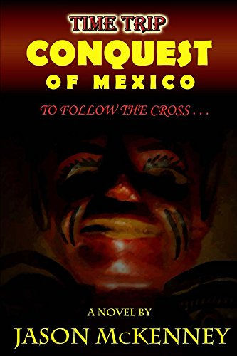 Jason McKenney - Conquest of Mexico: To Follow the Cross