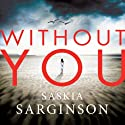 Without You (       UNABRIDGED) by Saskia Sarginson Narrated by Lucy Price-Lewis