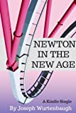 Newton in the New Age (Kindle Single)