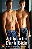 img - for A Trip To The Dark Side - an Xcite Books collection of five erotic m/m stories (Bad Boys Book 3) book / textbook / text book