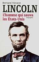 Lincoln, L'homme qui sauva les Etats-Unis (Histoire)