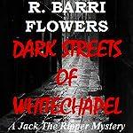 Dark Streets of Whitechapel: A Jack the Ripper Mystery | R. Barri Flowers