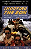 Shooting the Boh: A Woman's Voyage Down the Wildest River in Borneo (0679740104) by Tracy Johnston