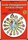 Guide d'enseignement moral et civique Max et Lili : Pédagogie Max et Lili cycle 3 programme 2015 par Saint-Mars