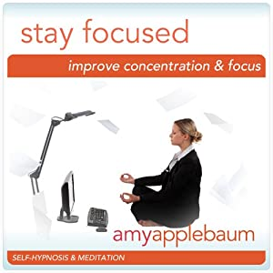 Stay Focused (Self-Hypnosis & Meditation): Improve Concentration & Focus Hypnosis | [Amy Applebaum Hypnosis]
