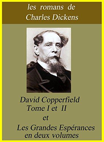 Charles Dickens - Les romans de Charles Dickens : David Copperfield Tome I et II et les grandes espérances en deux volumes (French Edition)