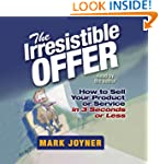 The Irresistible Offer: How to Sell Y...
