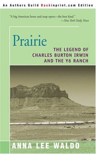 Prairie: The Legend of Charles Burton Irwin and the Y6 Ranch