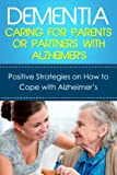Dementia: Caring For Parents or Partners With Alzheimers: Positive strategies on how to cope with Alzheimers