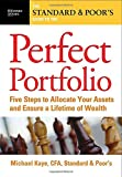 The Standard & Poor's Guide to the Perfect Portfolio:  5 Steps to Allocate Your Assets and Ensure a Lifetime of Wealth (Standard & Poor's Guide to)