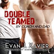 Doubled Teamed by Coach and Dad: Gay Erotic Stories #10 | [Evan J. Xavier]