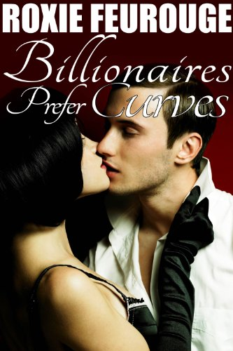 Roxie Feurouge - Billionaires Prefer Curves (BBW billionaire romantic erotica)