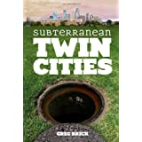 Subterranean Twin Cities ~ Greg A. Brick
