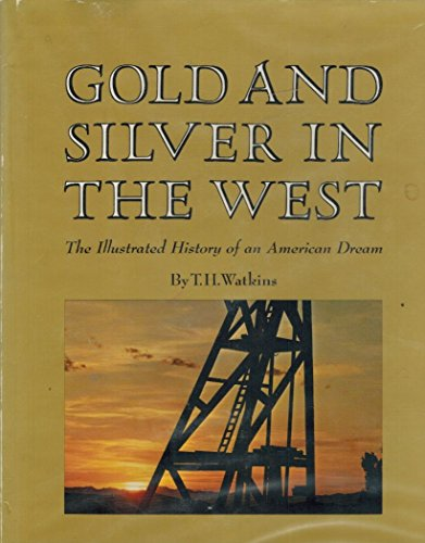 Gold and Silver in the West: The Illustrated History of an American Dream