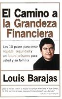 El Camino a la Grandeza Financiera: Los 10 Pasos Para Crear Riqueza, Seguridad y un Futuro Prospero Para Usted y su Familia (Spanish Edition)