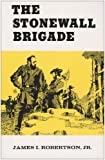 The Stonewall Brigade (0807103969) by Robertson, James I.