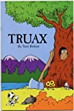img - for TRUAX by Terri Birkett (1994 Softcover 20 page booklet. Written in the same style as Dr. Seuss' LORAX, TRUAX is published as a defense of logging trees.) book / textbook / text book