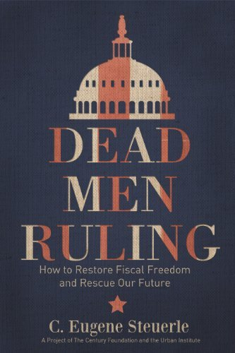 Dead Men Ruling: How to Restore Fiscal Freedom and Rescue Our Future by C. Eugene Steuerle (2014-04-21)
