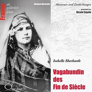 Isabelle Eberhardt - Vagabundin des Fin de Siècle (Frauen - Abenteuer und Entdeckungen) Hörbuch