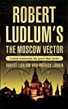 Robert Ludlum's The Moscow Vector. A Covert-One Novel.