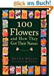100 Flowers and How They Got Their Na...